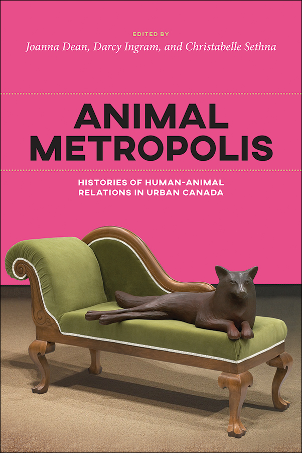Book Cover Image for: Animal Metropolis: Histories of Human-Animal Relations in Urban Canada