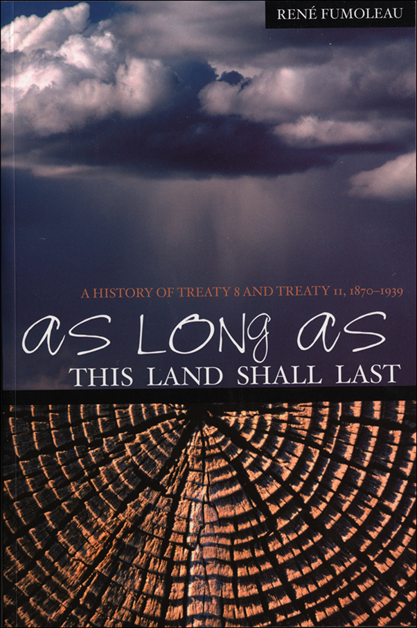 Book Cover Image for: As Long As This Land Shall Last: A History of Treaty 8 and Treaty 11, 1870-1939