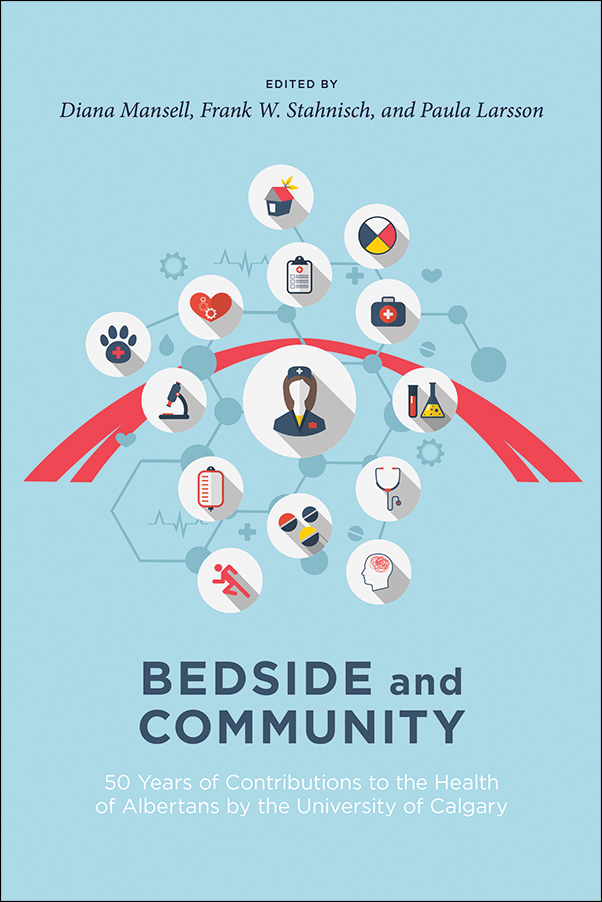 Book cover image for: Bedside and Community: 50 Years of Contributions to the Health of Albertans by the University of Calgary