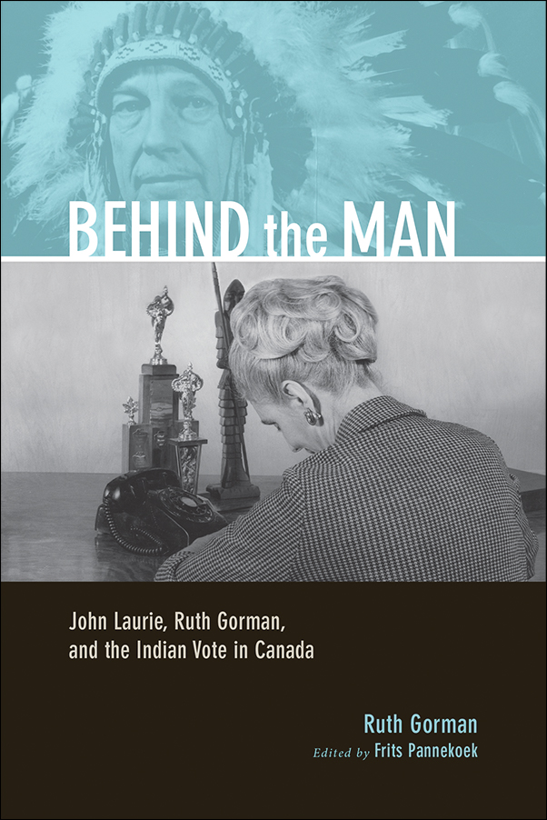 Book cover image for: Behind the Man: John Laurie, Ruth Gorman, and the Indian Vote in Canada