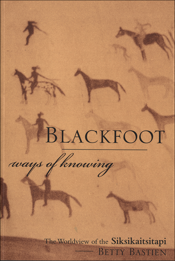 Book cover image for: Blackfoot Ways of Knowing: The Worldview of the Siksikaitsitapi
