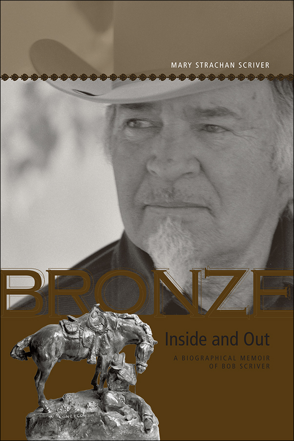 Book cover image for: Bronze Inside and Out: A Biographical Memoir of Bob Scriver