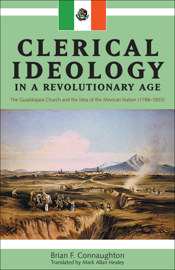 Book Cover Image for: Clerical Ideology in a Revolutionary Age: The Guadalajara Church and the Idea of the Mexican Nation, 1788-1853