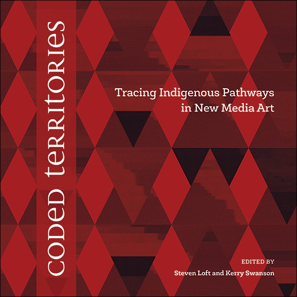 Book cover image for: Coded Territories: Tracing Indigenous Pathways in New Media Art