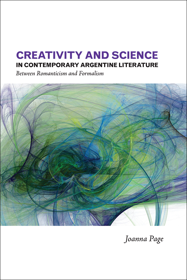 Book Cover Image for: Creativity and Science in Contemporary Argentine Literature: Between Romanticism and Formalism