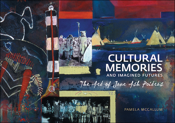 Book Cover Image for: Cultural Memories and Imagined Futures: The Art of Jane Ash Poitras