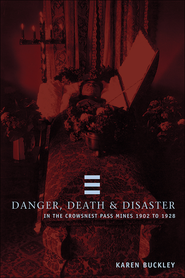 Book cover image for: Danger, Death, and Disaster in the Crowsnest Pass Mines 1902-1928