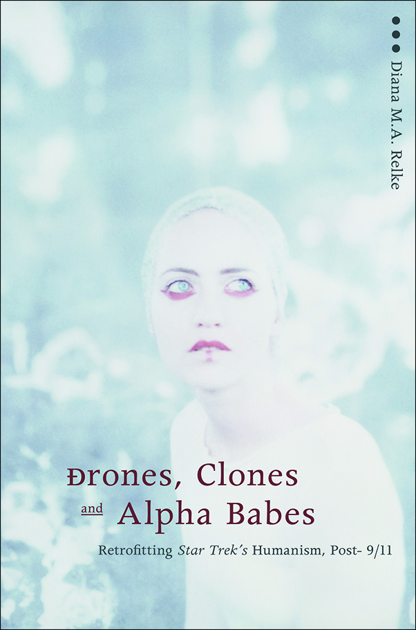Book cover image for: Drones, Clones, and Alpha Babes: Retrofitting Star Trek's Humanism, Post-9/11
