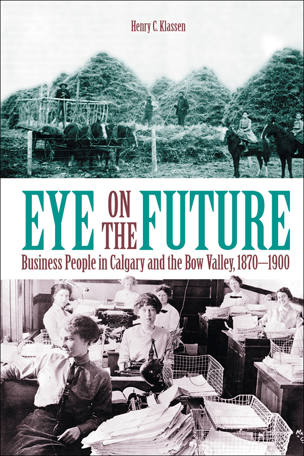 Book cover image for: Eye on the Future: Business People in Calgary and the Bow Valley, 1870-1900