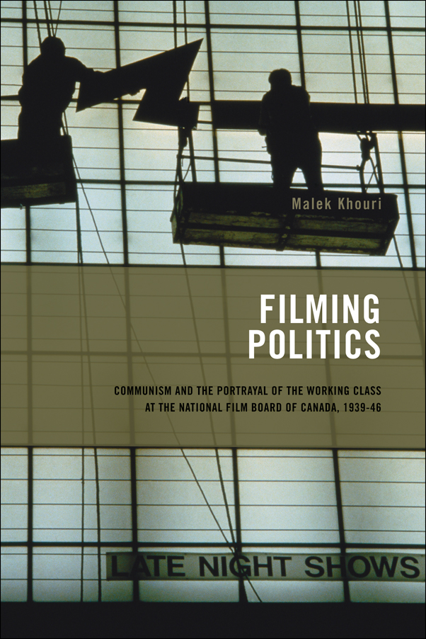Book cover image for: Filming Politics: Communism and the Portrayal of the Working Class at the National Film Board of Canada, 1939-46