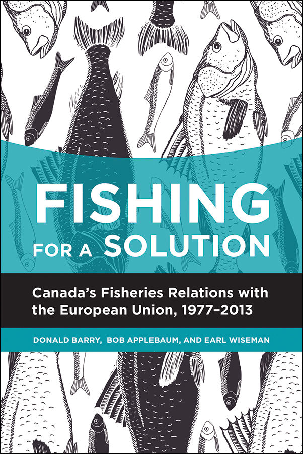 Book Cover Image for: Fishing for a Solution: Canada's Fisheries Relations with the European Union, 1977-2013