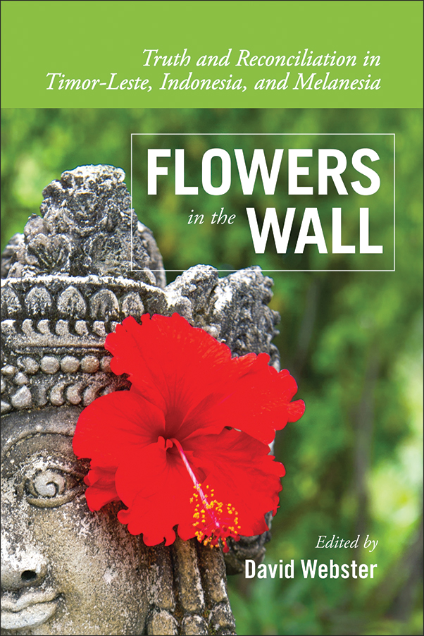 Book Cover Image for: Flowers in the Wall: Truth and Reconciliation in Timor-Leste, Indonesia, and Melanesia