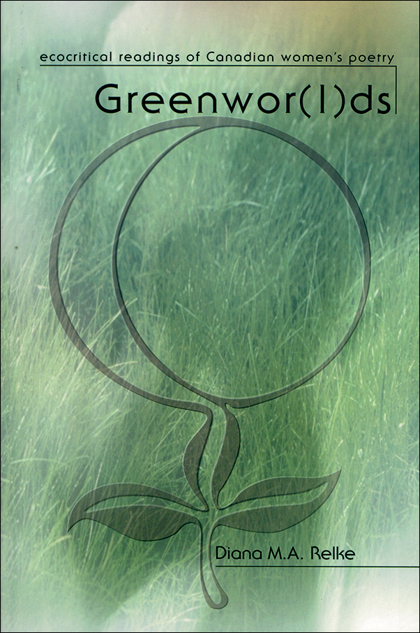 Cover Image for: Greenwor(l)ds: Ecocritical Readings of Canadian Women's Poetry