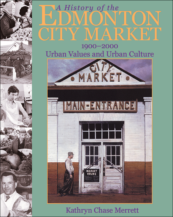 Book cover image for: History of the Edmonton City Market 1900-2000: Urban Values and Urban Culture