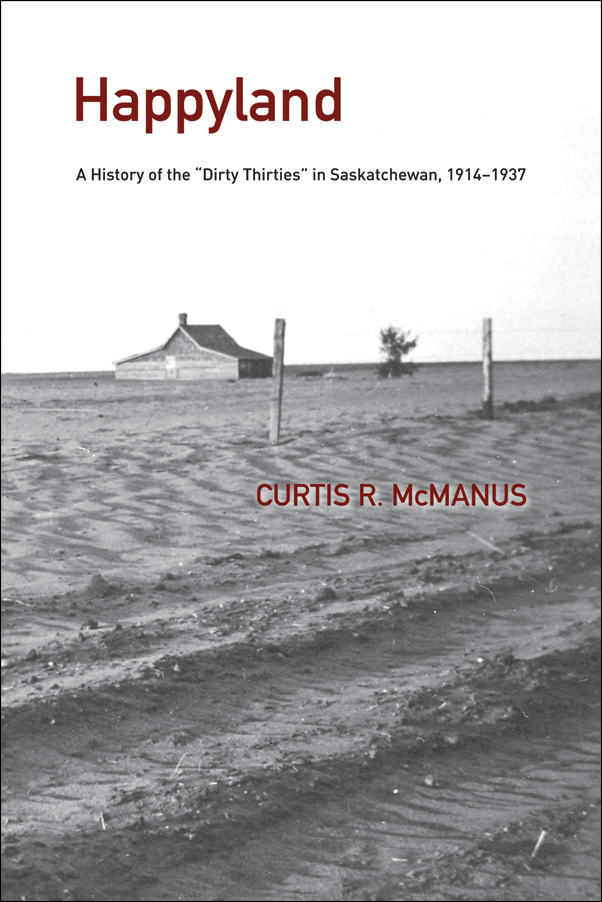 "Book Cover Image for: Happyland: A History of the ""Dirty Thirties"" in Saskatchewan, 1914-1937"