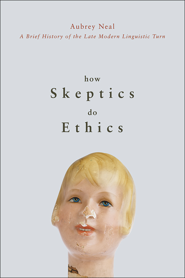 Book cover image for: How Skeptics Do Ethics: A Brief History of the Late Modern Linguistic Turn