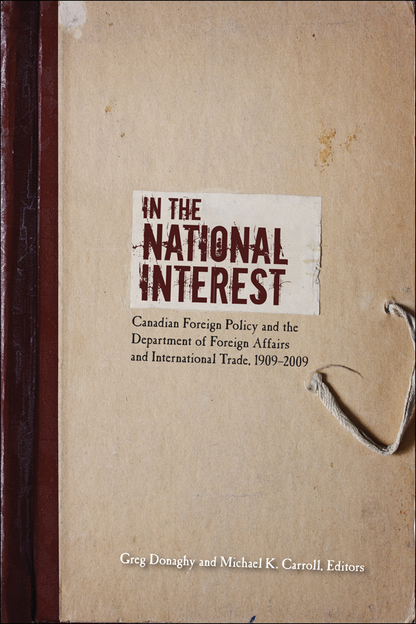 Book cover image for: In the National Interest: Canadian Foreign Policy and the Department of Foreign Affairs and International Trade, 1909-2009