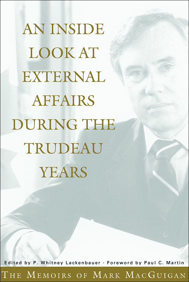 Book cover image for: Inside Look at External Affairs During the Trudeau Years: The Memoirs of Mark MacGuigan