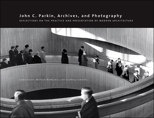 Book Cover Image for: John C. Parkin, Archives and Photography: Reflections on the Practice and Presentation of Modern Architecture