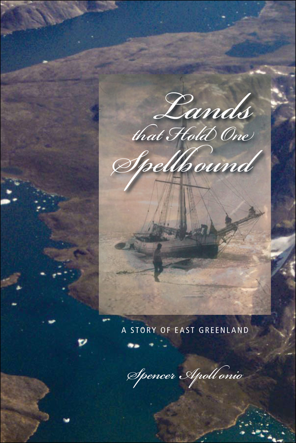 Book cover image for: Lands that Hold One Spellbound: A Story of East Greenland