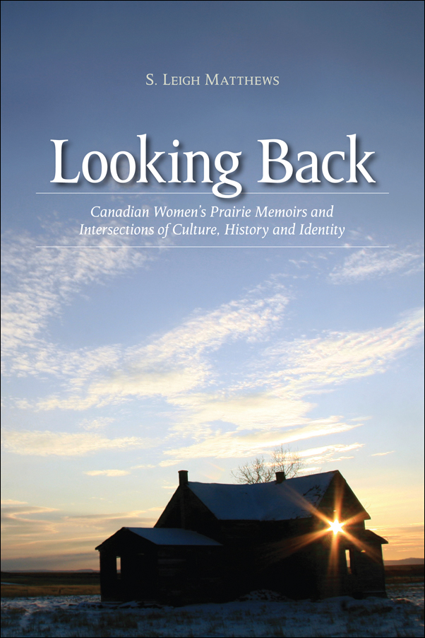 Book Cover Image for: Looking Back: Canadian Women's Prairie Memoirs and Intersections of Culture, History, and Identity