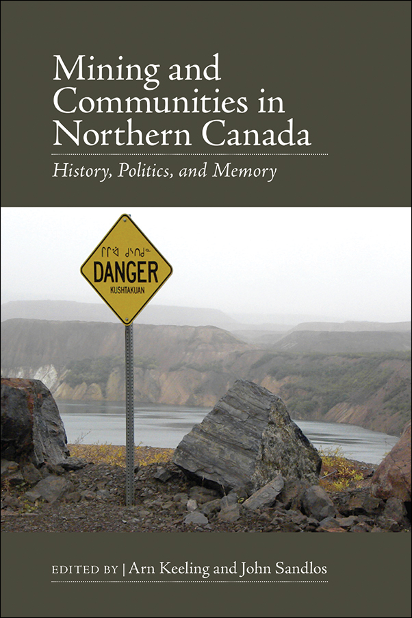Book Cover Image for: Mining and Communities in Northern Canada: History, Politics, and Memory
