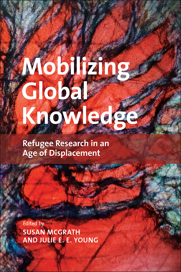 Book cover image for: Mobilizing Global Knowledge: Refugee Research in an Age of Displacement