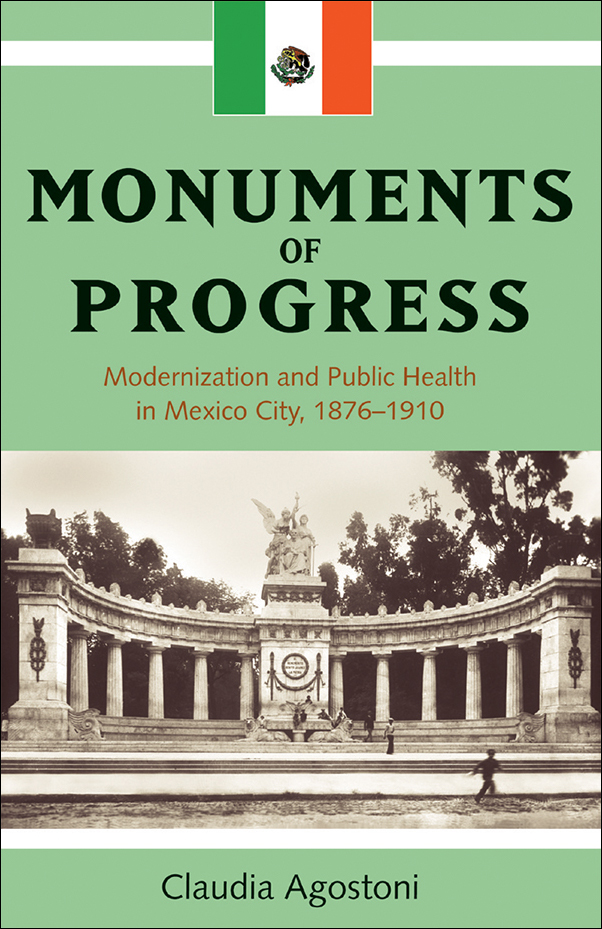Book Cover Image for: Monuments of Progress: Modernization and Public Health in Mexico City, 1876-1910