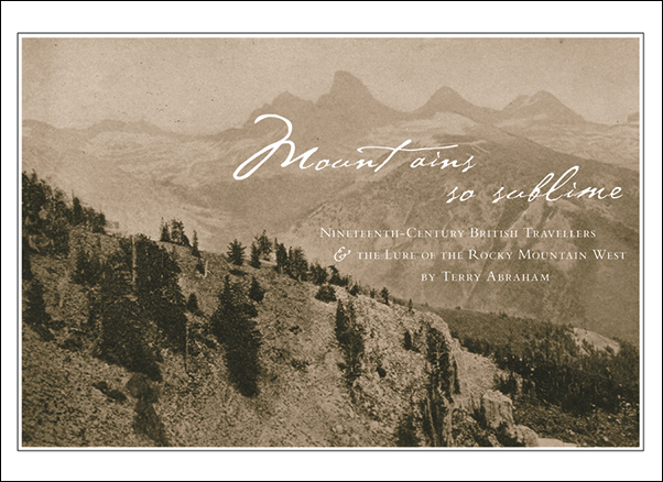Book cover image for: Mountains So Sublime: Nineteenth-Century British Travellers and the Lure of the Rocky Mountain West