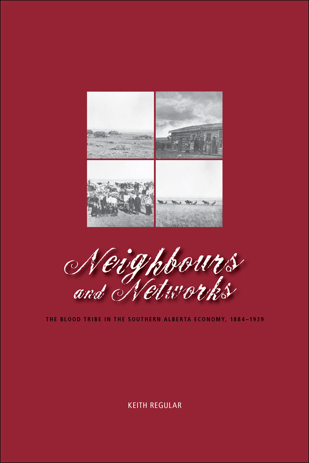 Book cover image for: Neighbours and Networks: The Blood Tribe in the Southern Alberta Economy, 1884-1939