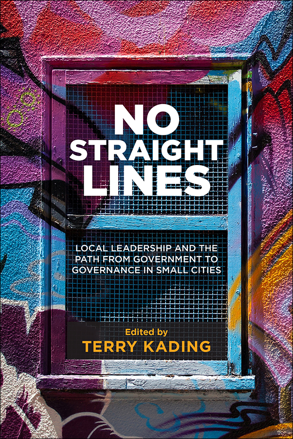 Book Cover Image for: No Straight Lines: Local Leadership and the Path from Government to Governance in Small Cities