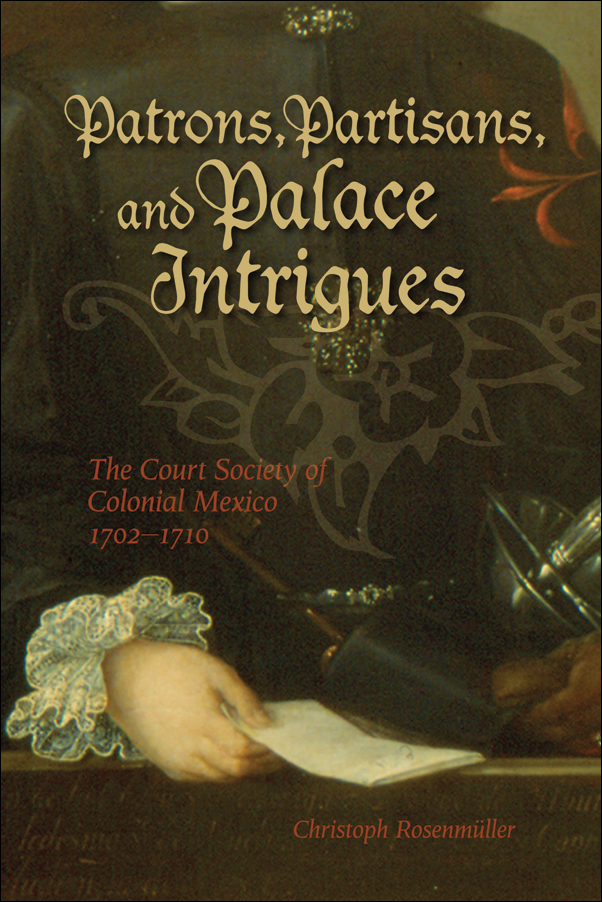 Book Cover Image for: Patrons, Partisans, and Palace Intrigues: The Court Society of Colonial Mexico 1702-1710