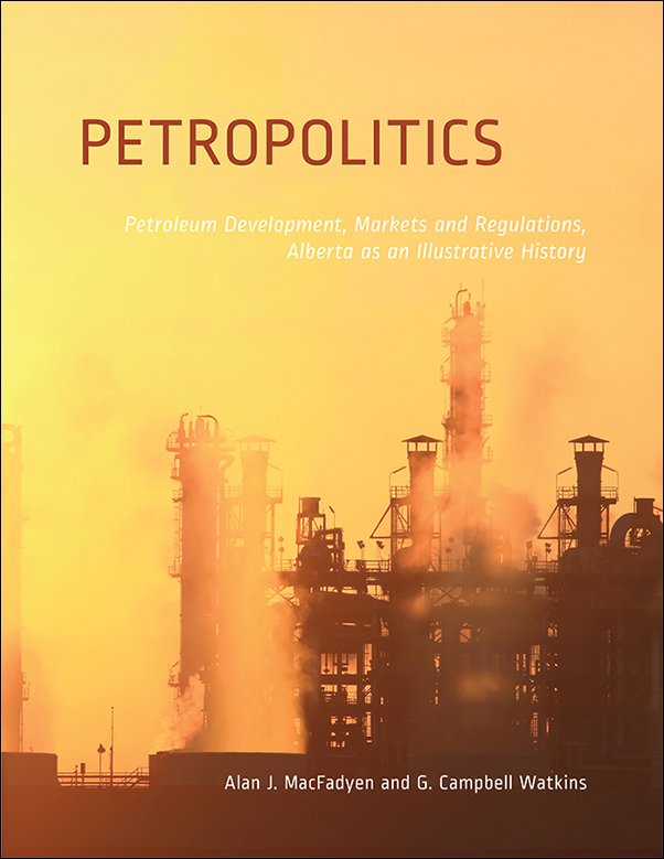 Book cover image for: Petropolitics: Petroleum Development, Markets and Regulations, Alberta as an Illustrative History