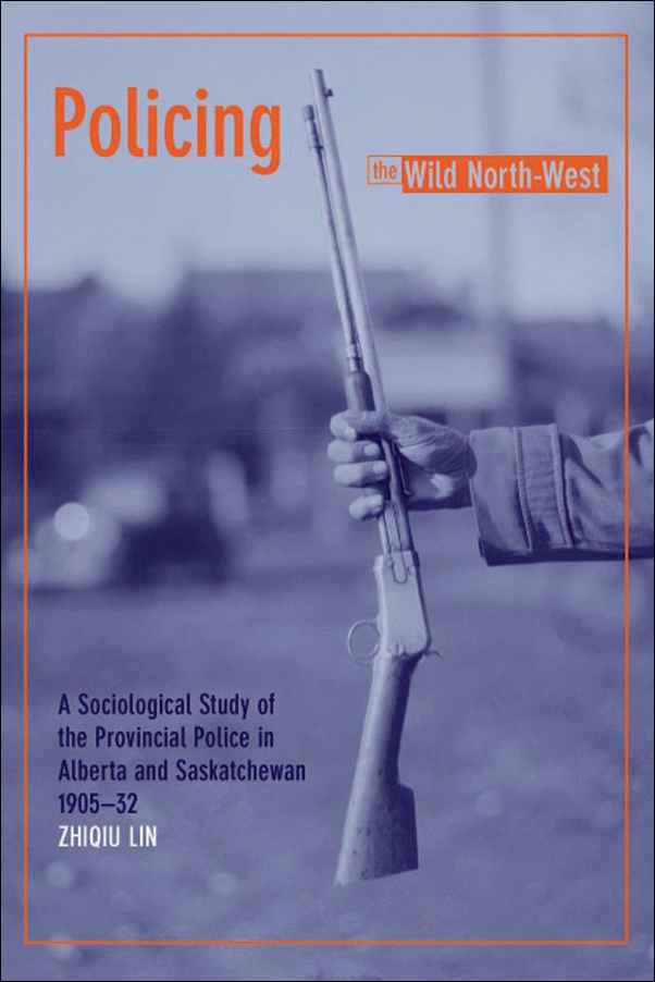 Book cover image for: Policing the Wild North-West: A Sociological Study of the Provincial Police in Alberta and Saskatchewan, 1905-32