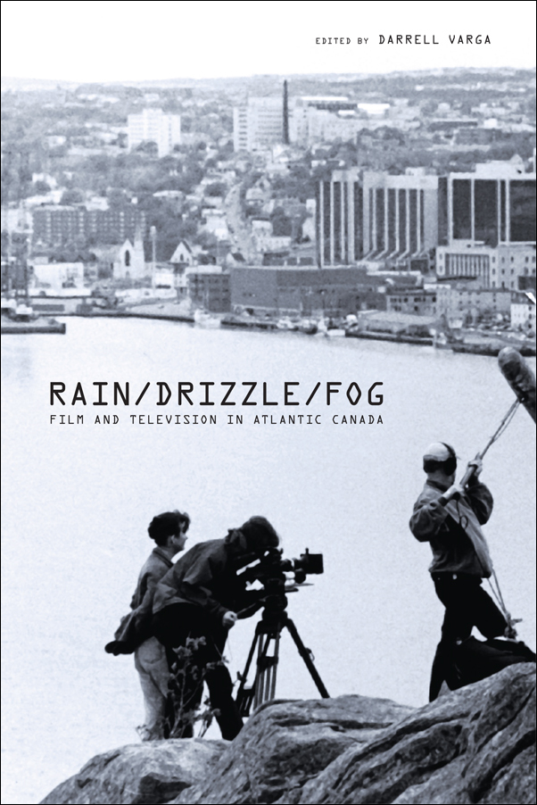 Book cover image for: Rain/Drizzle/Fog: Film and Television in Atlantic Canada