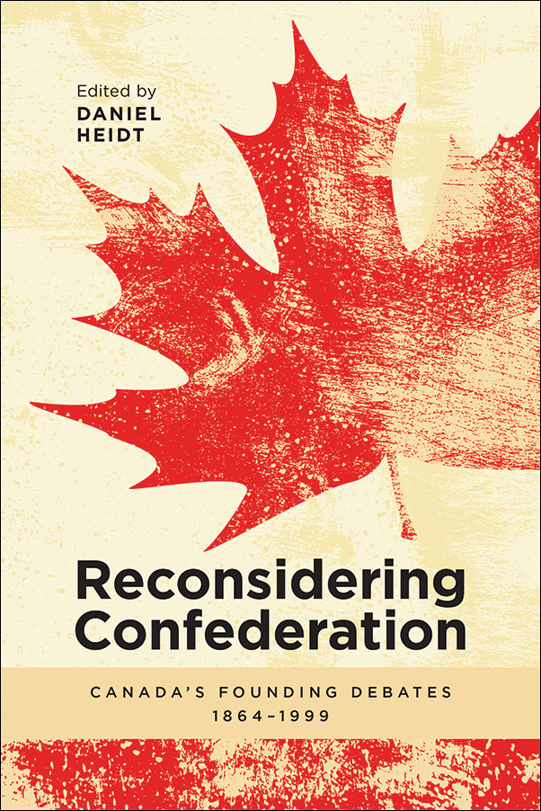 Book cover image for: Reconsidering Confederation: Canada's Founding Debates, 1864-1999