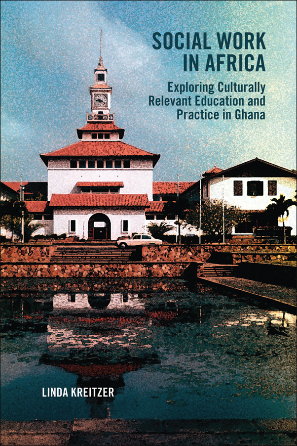 Book cover image for: Social Work in Africa: Exploring Culturally Relevant Education and Practice in Ghana