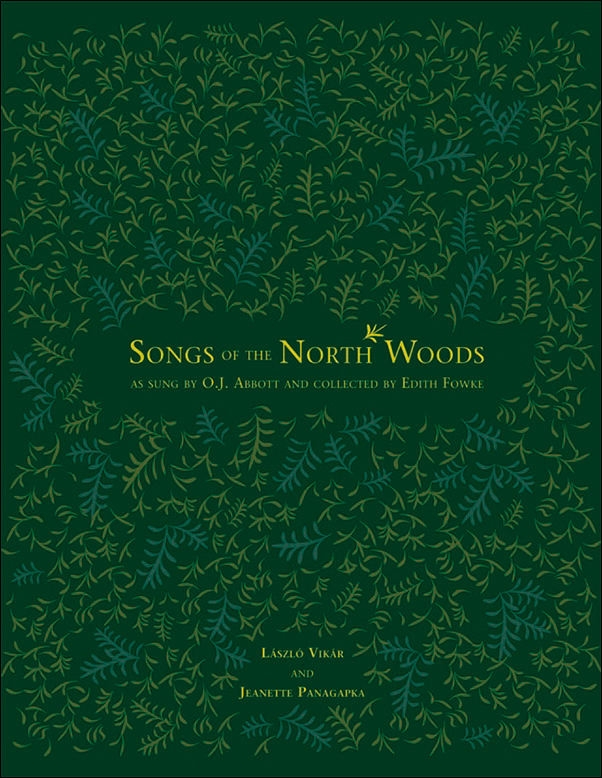 Book cover image for: Songs of the North Woods as sung by O.J. Abbott and collected by Edith Fowke