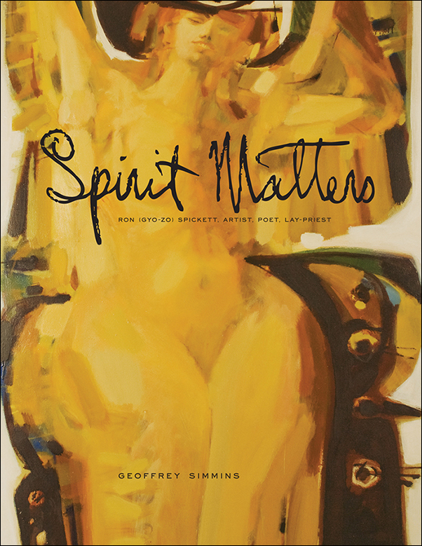 Book cover image for: Spirit Matters: Ron (Gyo-zo) Spickett, Artist, Poet, Priest