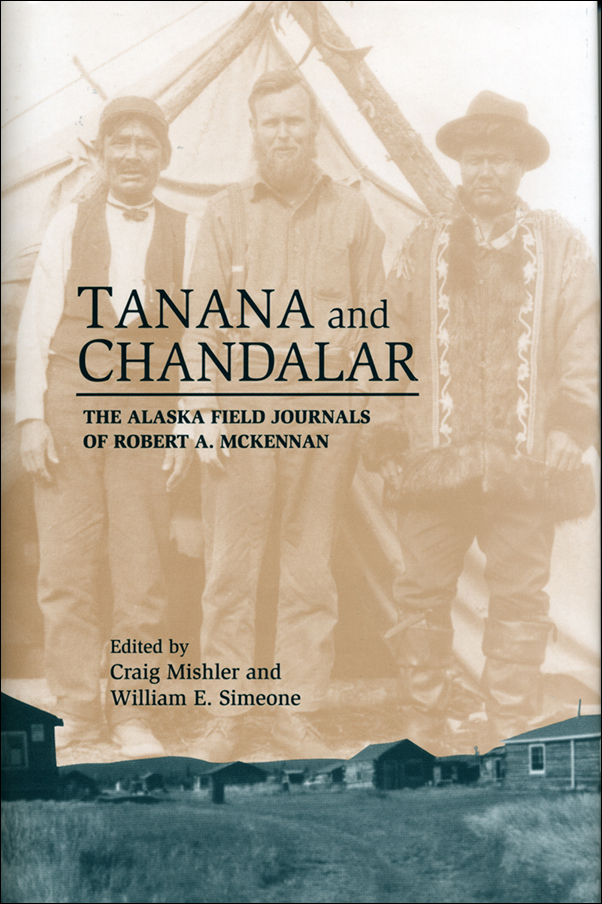 Book Cover Image for: Tanana and Chandalar: The Alaska Field Journals of Robert A. McKennan