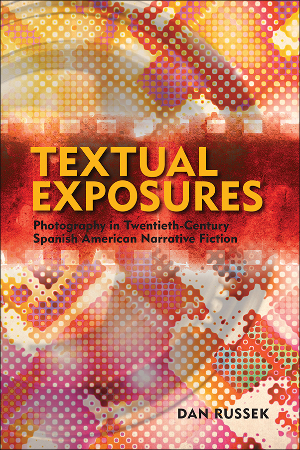 Book Cover Image for: Textual Exposures: Photography in Twentieth Century Spanish American Narrative Fiction