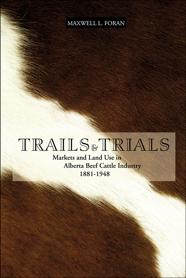 Book cover image for: Trails and Trials: Markets and Land Use in the Alberta Beef Cattle Industry, 1881-1948