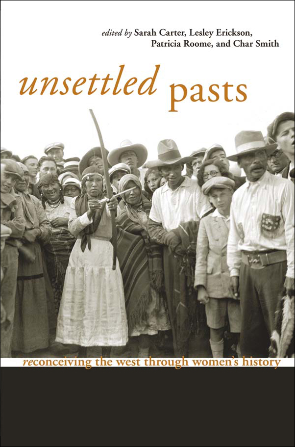 Book cover image for: Unsettled Pasts: Reconceiving the West through Women's History
