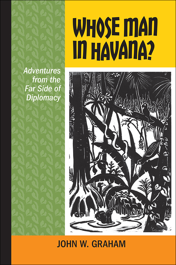 Book Cover Image for: Whose Man in Havana? Adventures from the Far Side of Diplomacy