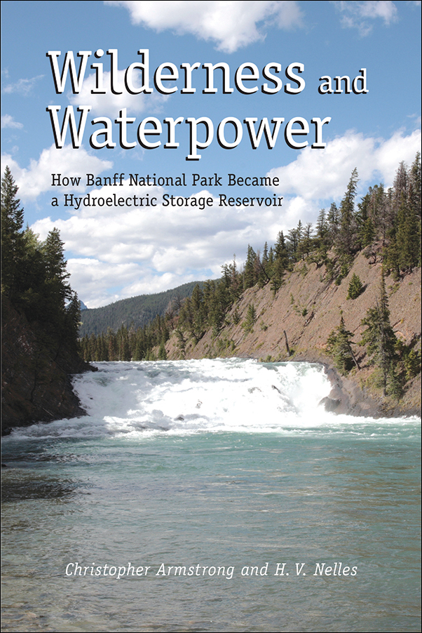 Book cover image for: Wilderness and Waterpower: How Banff National Park Became a Hydroelectric Storage Reservoir