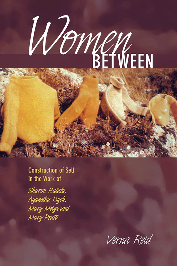 Book cover image for: Women Between: Construction of Self in the Work of Sharon Butala, Aganetha Dyck, Mary Meigs and Mary Pratt