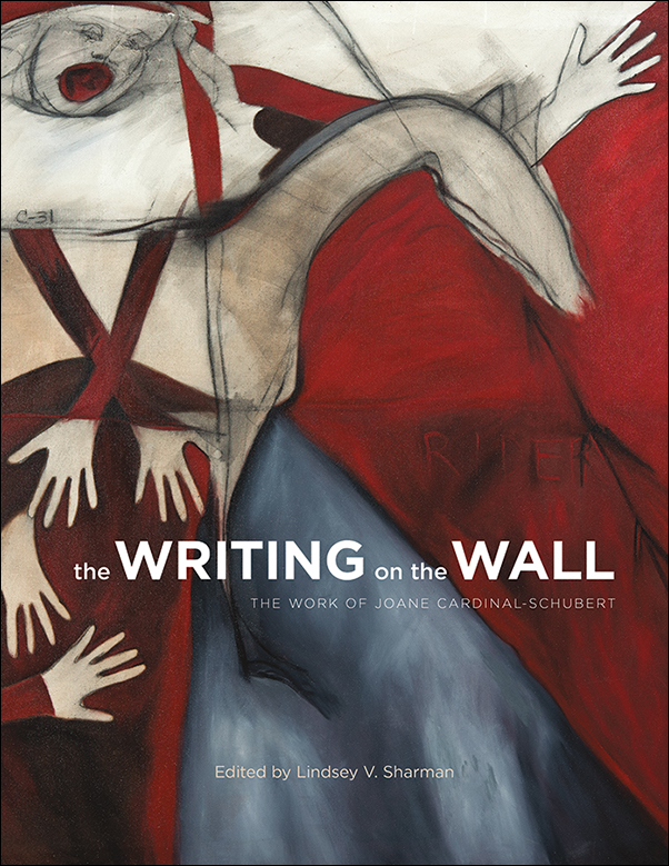 Book Cover Image for: Writing on the Wall: The Work of Joane Cardinal-Schubert